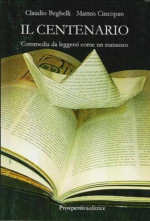 Il centenario. Commedia semiseria da leggersi come un romanzo.: Beghelli, Claudio Cincopan, Matteo