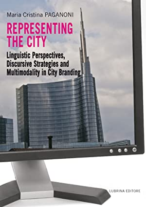 Representing the City. Linguistic Perspectives, Discursive Strategies and Multimodality in City ...