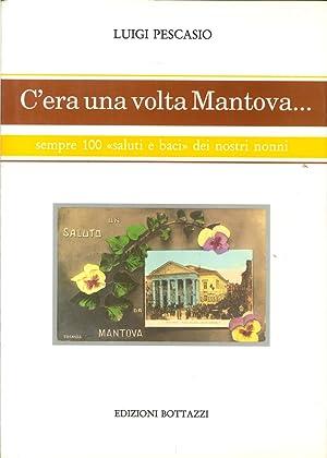 "C'Era una Volta Mantova. (Sempre 100 ""Saluti: Pescasio, Luigi"