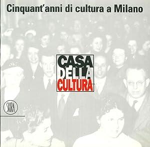 La Casa della Cultura. Cinquant'anni di cultura a Milano.
