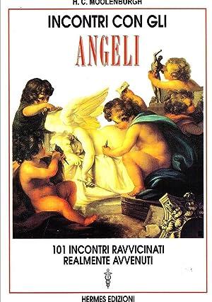Incontri con gli Angeli. 101 Incontri Ravvicinati Realmente Avvenuti.: Moolenburgh, H C