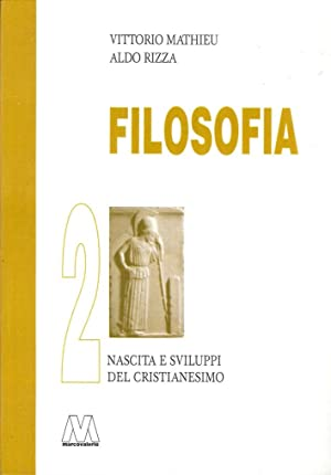 Filosofia. Vol. 2: Nascita e Sviluppo del Cristianesimo.: Mathieu, Vittorio Rizza, Aldo
