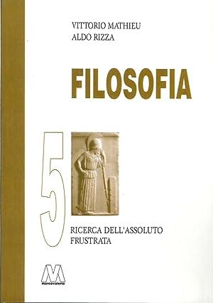 Filosofia. Vol. 5: Ricerca dell'Assoluto Frustrata.: Mathieu, Vittorio Rizza, Aldo