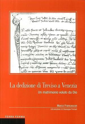 La dedizione di Treviso a Venezia. Un matrimonio voluto da Dio.: Francescon, Marco