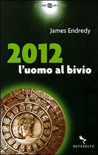 2012. L'Uomo al Bivio.: Endredy, James