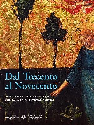 Dal Trecento al Novecento. Opere d'arte della Fondazione e della Cassa di Risparmio di Rimini....