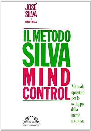 Metodo Silva mind-control. Metodo di potenzialità della mente umana.: Silva, José Miele, P