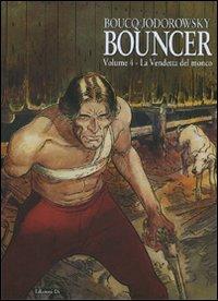 La vendetta del monco. Bouncer. Vol. 4.: Boucq, François Jodorowsky, Alejandro