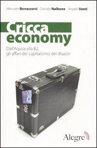 Cricca economy. Dall'Aquila alla B2, gli affari del capitalismo dei disastri.: Bonaccorsi, ...