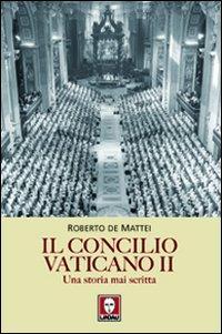 Il Concilio Vaticano II. Una Storia Mai Scritta.: De Mattei, Roberto