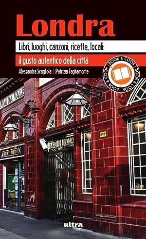 Londra. Libri, luoghi, canzoni, ricette, locali: il gusto autentico della città.: Scagliola,...