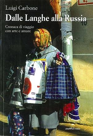 Dalle Langhe alla Russia. Cronaca di Viaggio (Con Arte e Amore).: Carbone, Luigi