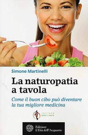 La naturopatia a tavola. Come il buon cibo può diventare la tua migliore medicina.: ...
