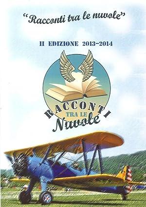 Racconti tra le Nuvole. Raccolta Antologica dei Racconti Finalisti del Premio Letterario. 2013-2014...