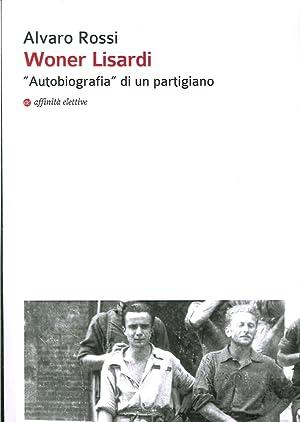 "Woner Lisardi. ""Autobiografia"" di un Partigiano.: Rossi, Alvaro"