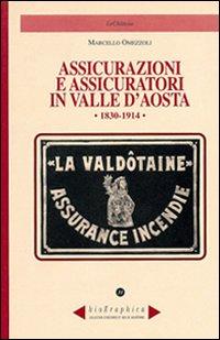 Assicurazioni e assicuratori in valle d'Aosta (1830-1914).: Omezzoli, Marcello