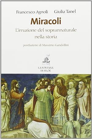 Miracoli. L'irruzione del soprannaturale nella storia.: Agnoli, Francesco Tanel, Giulia