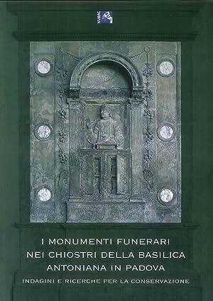 I Monumenti Funerari nei Chiostri della Basilica Antoniana di Padova. Indagini e Ricerche per la ...