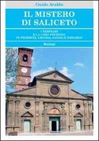 Il mistero di Saliceto. I templari e la loro presenza in Piemonte, Liguria, Savoia e Nizzardo.: ...