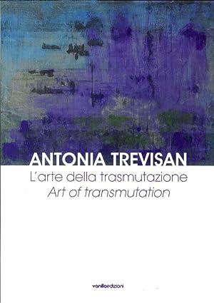 Antonia Trevisan. L'Arte delle Trasmutazione. Ediz. Italiana