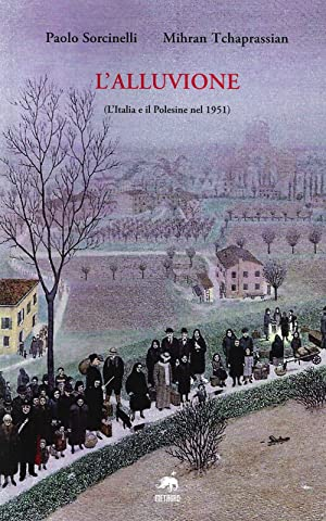 L'Alluvione. (L'Italia e il Polesine nel 1951).: Sorcinelli, Paolo Tchaprassian, Mihran