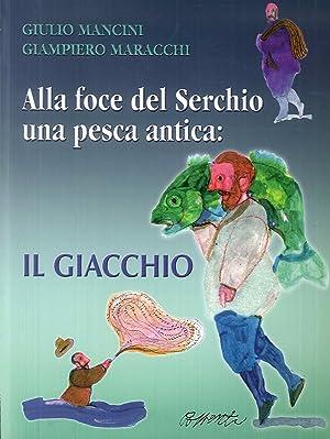 Alla foce del Serchio una pesca antica: il giacchio.: Mancini, Giulio Maracchi, Giampiero