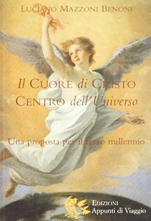 Il cuore di Cristo centro dell'universo. Una proposta per il terzo millennio.: Mazzoni Benoni,...