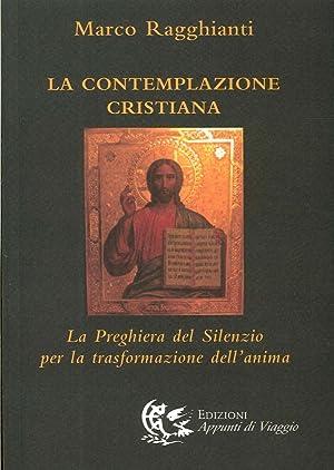 La Contemplazione Cristiana. La Preghiera del Silenzio per la Trasformazione dell'Anima.: ...