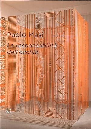 Paolo Masi. La Responsabilità dell'Occhio. Ediz. Italiana e Inglese.: Flaminio Gualdoni