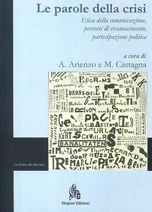 Le Parole della Crisi. Etica della Comunicazione, Percorsi di Riconoscimento, Partecipazione ...