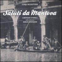Saluti da Mantova. Cartoline d'epoca dalla collezione Sergio Simonazzi. Vol. 1.: Sguaitzer, ...