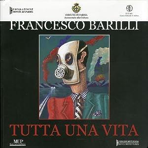 Francesco Barilli. Tutta una vita.: Barilli, Francesco