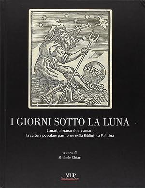 I giorni sotto la luna. Lunari, almanacchi e cantari: la cultura popolare parmense nella Biblioteca...