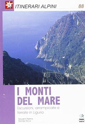 I monti del mare. Escursioni, arrampicate e ferrate in Liguria.: Pastine, Giovanni Picco, Michele