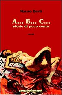 A. B. C. Storie di poco conto.: Berti, Mauro
