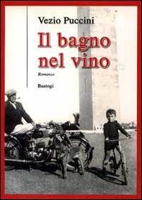 Il bagno nel vino.: Puccini, Vezio