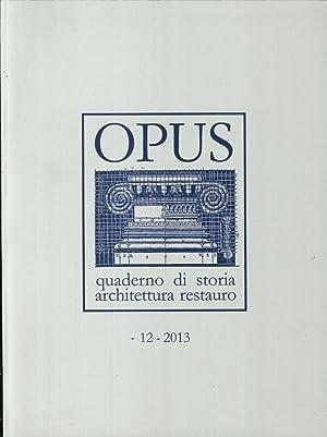 Opus (2013). Quaderno di Storia, Architettura e Restauro. Vol. 12.: aa.vv.