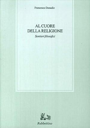 Al cuore della religione. Sentieri filosofici.: Donadio, Francesco