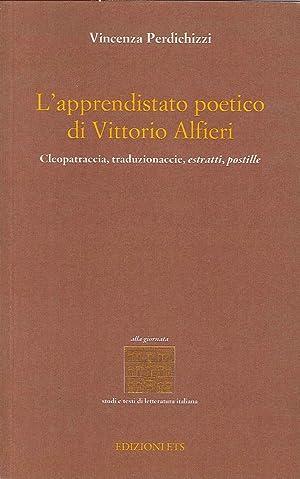 L'Apprendistato Poetico di Vittori Alfieri. Cleopatraccia, Traduzionac Cie, Estratti, Postille...