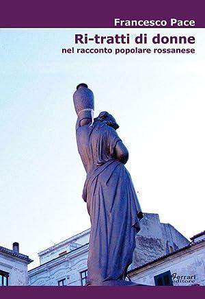 Ri-tratti di donne. Nel racconto popolare rossanese.: Pace, Francesco