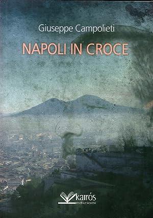 Napoli in croce.: Campolieti, Giuseppe