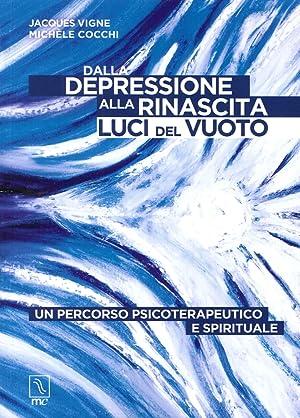 Dalla depressione alla rinascita. Luci del vuoto. Un percorso psicoterapeutico e spirituale.: Vigne...