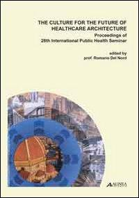 The culture for the future of healthcare architecture. Proceedings of the 28th international public...