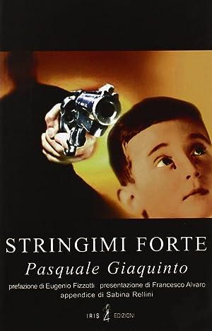 Stringimi forte.: Giaquinto, Pasquale