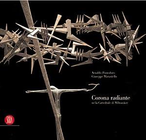 Corona Radiante nella Cattedrale di Milwaukee.: Pomodoro, Arnaldo Maraniello, Giuseppe