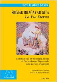 Srimad Bhagavad Gita. La vita eterna. Commento di un discepolo diretto di Paramahansa Yogananda ...