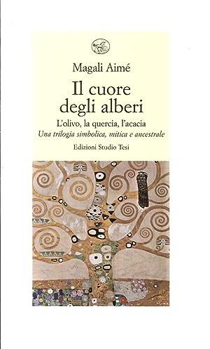 Il cuore degli alberi. L'olivo, la quercia, l'acacia. Una trilogia simbolica, mitica e ...