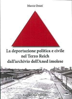 La deportazione politica e civile nel Terzo Reich dall'archivio dell'Aned imolese.: Orazi...
