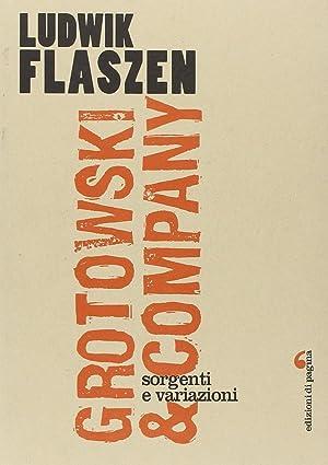 Grotowski & company. Sorgenti e variazioni.: Flaszen, Ludwik