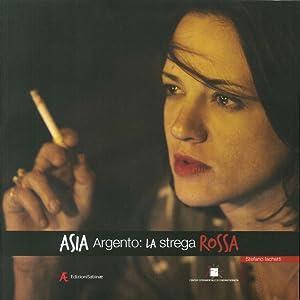 Asia Argento. La strega rossa.: Iachetti, Stefano
